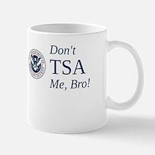 Don't TSA Me, Bro Mugs