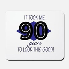 90 YEARS TO LOOK THIS GOOD Mousepad