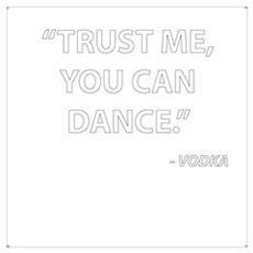 Trust me, you can dance - Vodka Poster