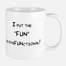 I PUT THE FUN IN DYSFUNCTIONAL Mug