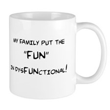 MY FAMILY PUT THE FUN IN DYSFUNCTIONAL Mug