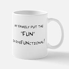 MY FAMILY PUT THE FUN IN DYSFUNCTIONAL Mug