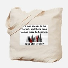 IF A MAN SPEAKS IN THE FOREST AND THERE I Tote Bag