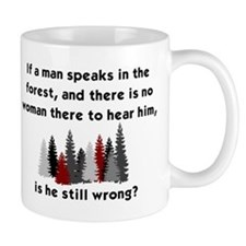 IF A MAN SPEAKS IN THE FOREST AND THERE Mug