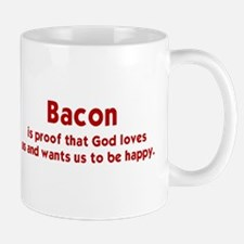 BACON IS PROOF THAT GOD LOVES US AND WA Mug