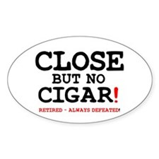 CLOSE BUT NO CIGAR - RETIRED ALWAYS DE Decal