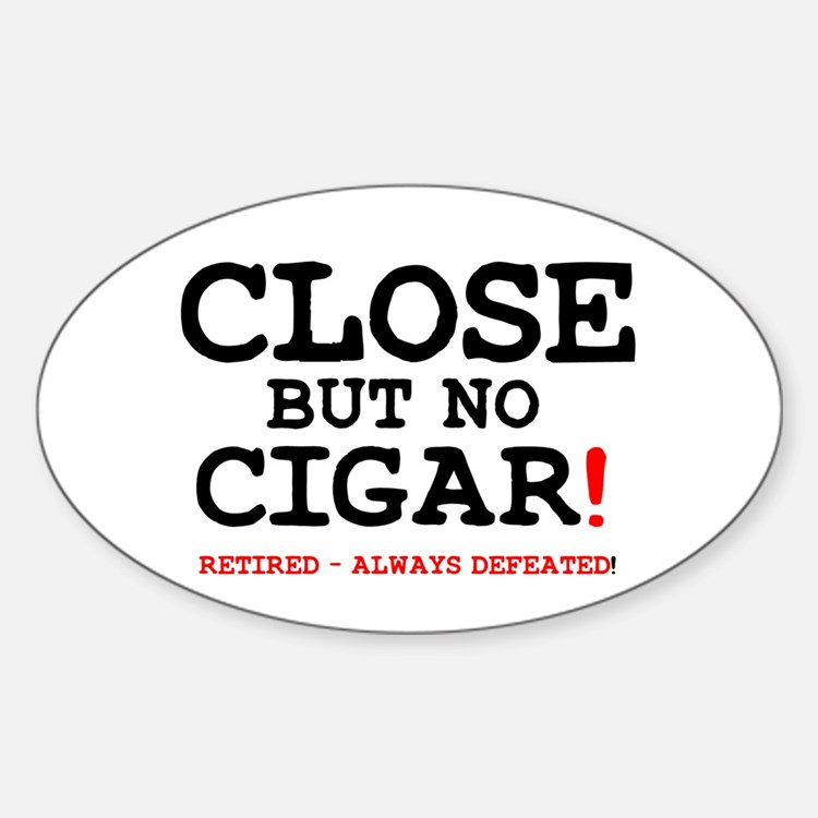 Close But No Cigar Gifts amp Merchandise Gift Ideas Apparel CafePress