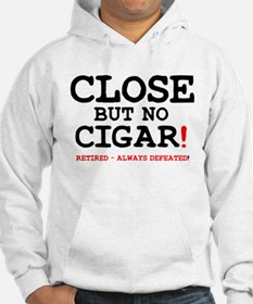 CLOSE BUT NO CIGAR - RETIRED ALW Hoodie