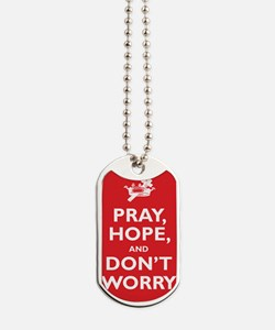 Pray, Hope, and Dont Worry Dog Tags