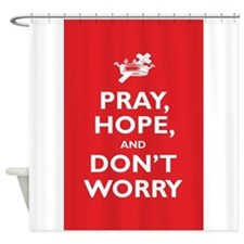 Pray, Hope, and Dont Worry Shower Curtain