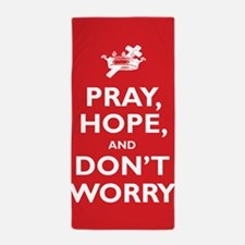 Pray, Hope, and Dont Worry Beach Towel