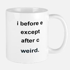 i before e except after c. weird Mugs