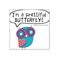 "Im a prettiful butterfly Square Sticker 3"" x 3"""