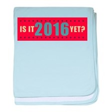 Is it 2016 yet? baby blanket