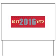 Is it 2016 yet? Yard Sign