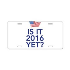 Is it 2016 yet Aluminum License Plate
