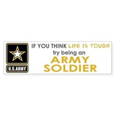 If You Think Life Is Tough Army Bumper Bumper Sticker