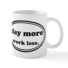 Play More Work Less Mugs