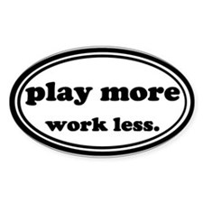 Play More Work Less Decal