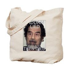 Saddam Lied, Then Died Tote Bag
