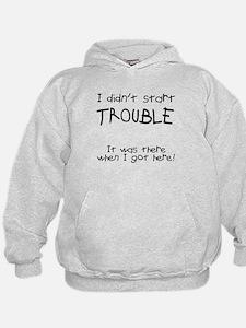 I didn't start trouble Hoodie