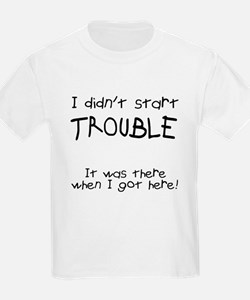 I didn't start trouble T-Shirt