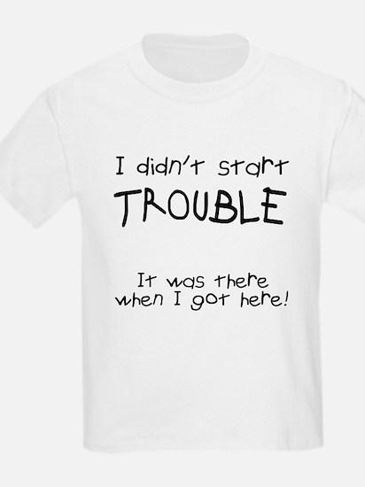 I didn't start trouble T-Shirt