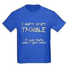 I didn't start trouble T