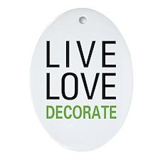 Live Love Decorate Ornament (Oval)