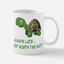 ALWAYS LATE, BUT WORTH THE WAIT Mug
