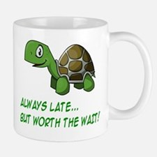 ALWAYS LATE, BUT WORTH THE WAIT Small Small Mug