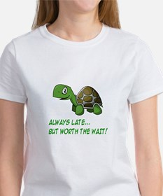 ALWAYS LATE, BUT WORTH THE WAIT T-Shirt