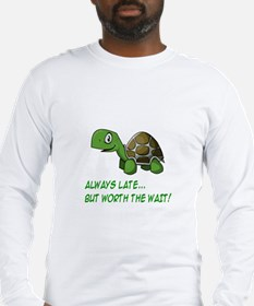 ALWAYS LATE, BUT WORTH THE WAI Long Sleeve T-Shirt