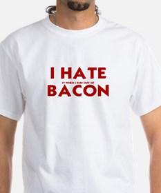 I HATE IT WHEN I RUN OUT OF BACON T-Shirt