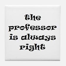 professor always right Tile Coaster