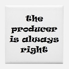 producer always right Tile Coaster