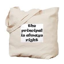 principal always right Tote Bag
