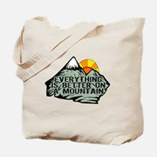 Everythings better on a mountain. Tote Bag