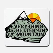 Everythings better on a mountain. Mousepad
