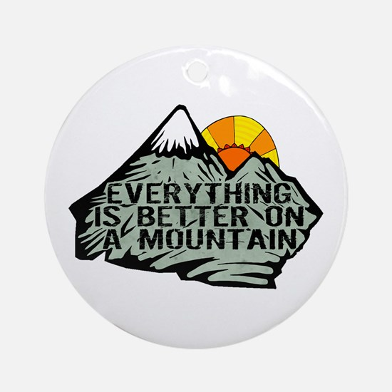 Everythings better on a mountain. Ornament (Round)