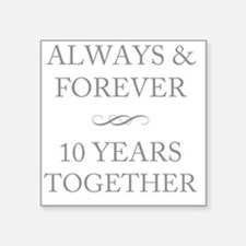 """10 Years Together Square Sticker 3"""" x 3"""""""
