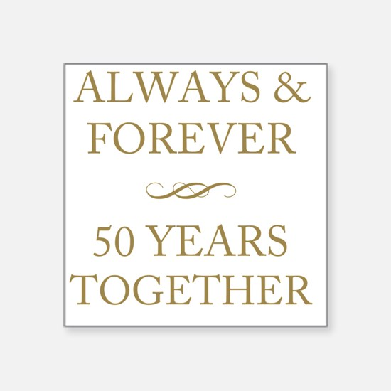 """50 Years Together Square Sticker 3"""" x 3"""""""