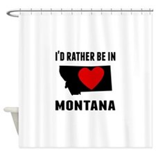 Id Rather Be In Montana Shower Curtain