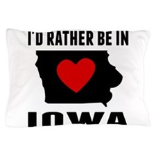 Id Rather Be In Iowa Pillow Case