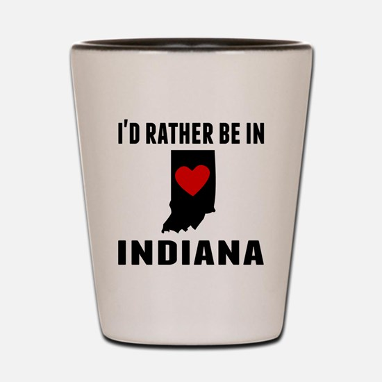 Id Rather Be In Indiana Shot Glass