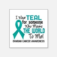 "Ovarian Cancer MeansWorldTo Square Sticker 3"" x 3"""