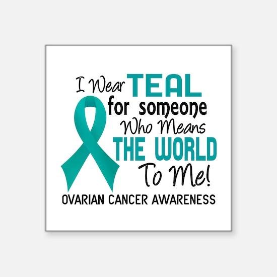 "Ovarian Cancer MeansWorldTo Square Sticker 3"" x 3"""