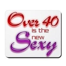 40 IS THE NEW SEXY Mousepad