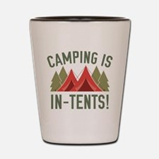 Camping Is In-Tents! Shot Glass