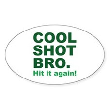 Cool Shot Bro Decal